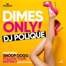 DJ POLIQUE FT SNOOP DOGG,FOLLOW YOUR INSTINCT & JACOB LUTTRE-Dimes Only