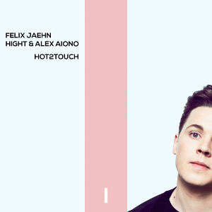 FELIX JAEHN, HIGHT & ALEX AIONE-Hot2touch