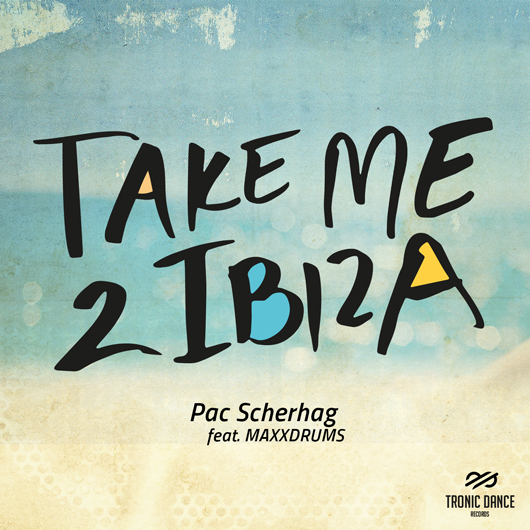 PAC SCHERHAG FEAT. MAXXDRUMS-Take Me To Ibiza