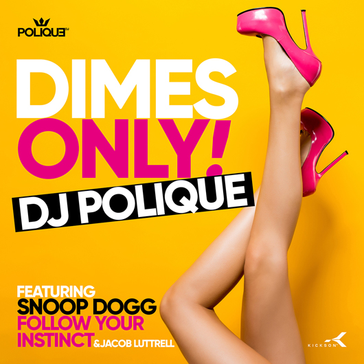 DJ POLIQUE FT SNOOP DOGG,FOLLOW YOUR INSTINCT & JACOB LUTTRE-Dimes Only