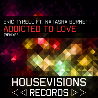 ERIC TYRELL  FT. NATASHA BURNETT-Addicted To Love