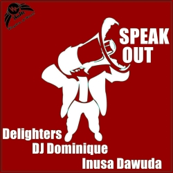 DELIGHTERS, DJ DOMINIQUE & INUSA DAWUDA-Speak Out