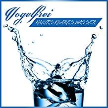 VOGELFREI-Kaltes Klares Wasser