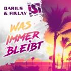 DARIUS & FINLAY FEAT ISI GLüCK-Was Immer Bleibt