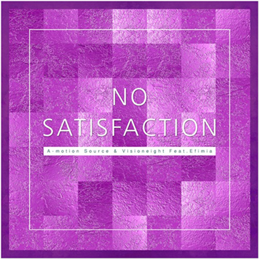 A-MOTION SOURCE & VISIONEIGHT FEAT. EFIMIA-No Satisfaction