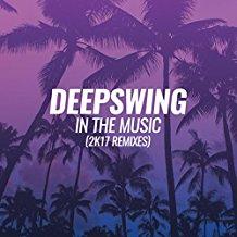 DEEPSWING-In The Music (2k17 Remixes)
