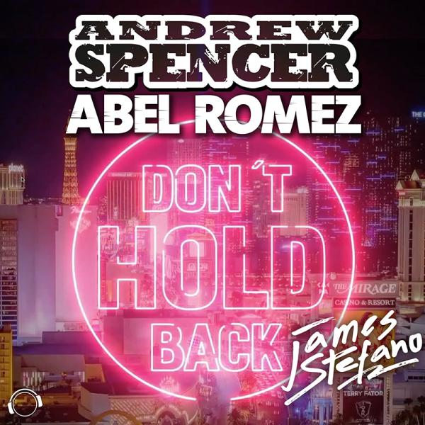 ANDREW SPENCER & ABEL ROMEZ FEAT. JAMES STEFANO-Don´t Hold Back