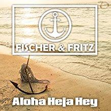 FISCHER & FRITZ-Aloha Heja Hey