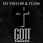 DJ TAYLOR & FLOW-Gott Tanzte