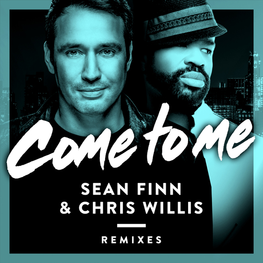 SEAN FINN & CHRIS WILLIS-Come To Me Remixes