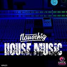 FLAUSCHIG-House Music