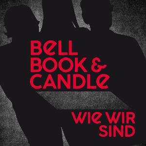 BELL, BOOK & CANDLE-Wie Wir Sind