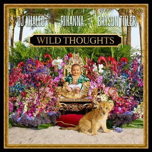 DJ KHALED FEAT. RIHANNA & BRYSON TILLER-Wild Thoughts