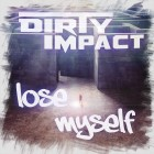 DIRTY IMPACT-Lose Myself