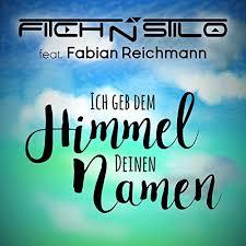 FITCH N STILO FEAT. FABIAN REICHMANN-Ich Geb Dem Himmel Deinen Namen