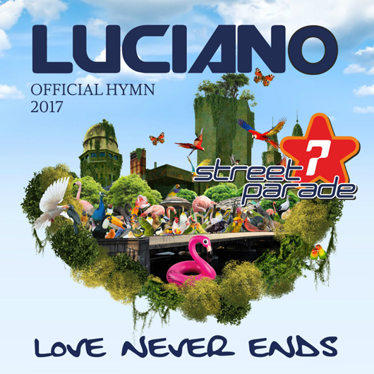 LUCIANO-Love Never Ends (official Street Parade 2017 Hymn)