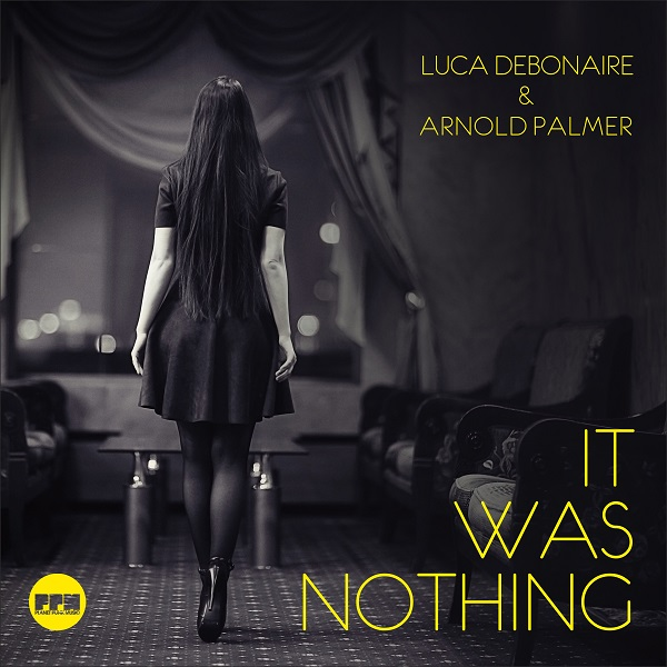 LUCA DEBONAIRE & ARNOLD PALMER-It Was Nothing