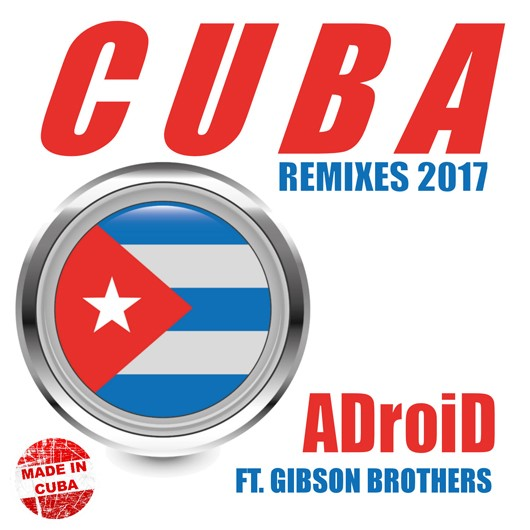 ADROID FEAT. GIBSON BROTHERS-Cuba (remixes 2k17)