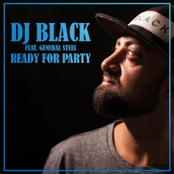 DJ BLACK FEAT. GENERAL STEEL-Ready For Party
