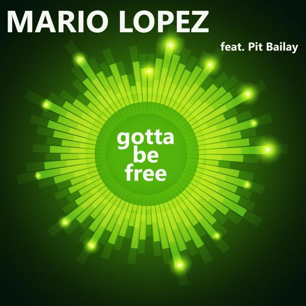 MARIO LOPEZ FEAT. PIT BAILAY-Gotta Be Free