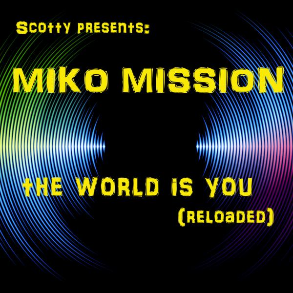SCOTTY PRESENTS MIKO MISSION-The World Is You (reloaded)