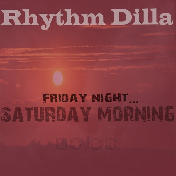 RHYTHM DILLA-Friday Night...saturday Morning