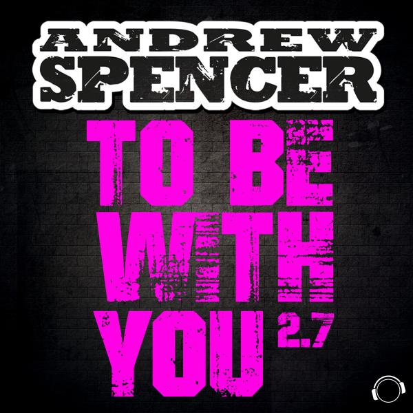 ANDREW SPENCER-To Be With You 2.7