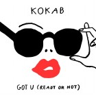 KOKAB-Got U (Ready Or Not)
