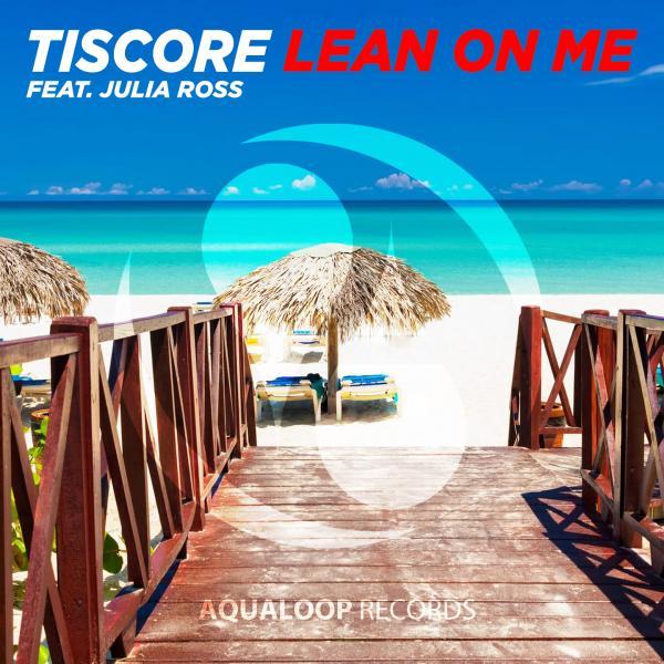 TISCORE FEAT. JULIA ROSS-Lean On Me