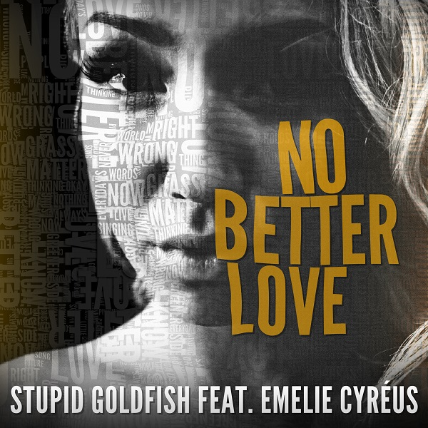 STUPID GOLDFISH FEAT. EMELIE CYREUS-No Better Love