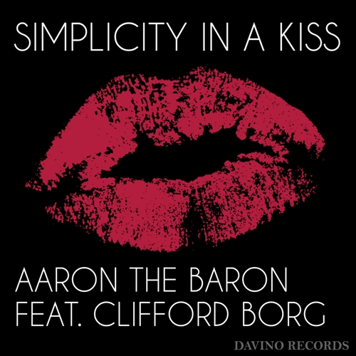 AARON THE BARON FEAT. CLIFFORD BORG-Simplicity In A Kiss