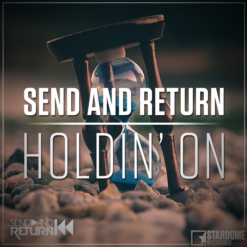 SEND AND RETURN-Holdin´ On