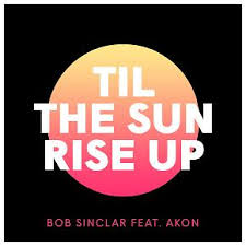 BOB SINCLAR FEAT. AKON-Til The Sun Rise Up