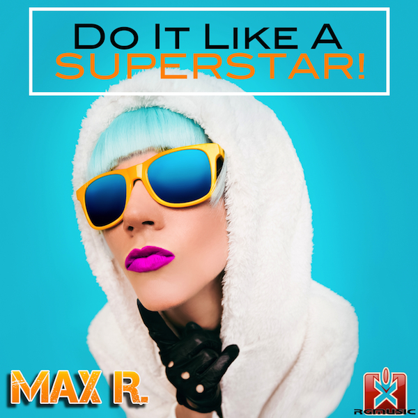 MAX R.-Do It Like A Superstar!