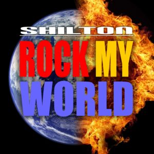 SHILTON-Rock My World