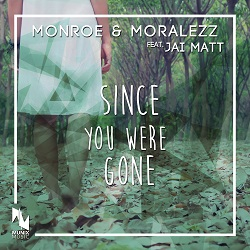 MONROE & MORALEZZ FEAT. JAI MATT-Since You Were Gone