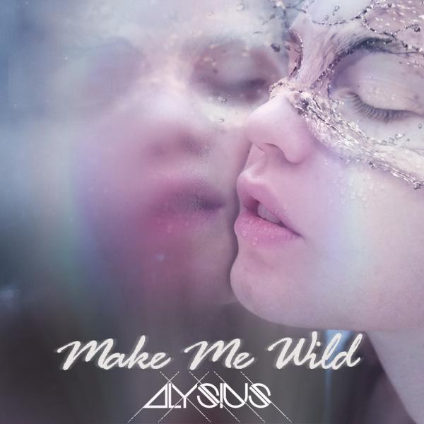 ALYSIUS-Make Me Wild