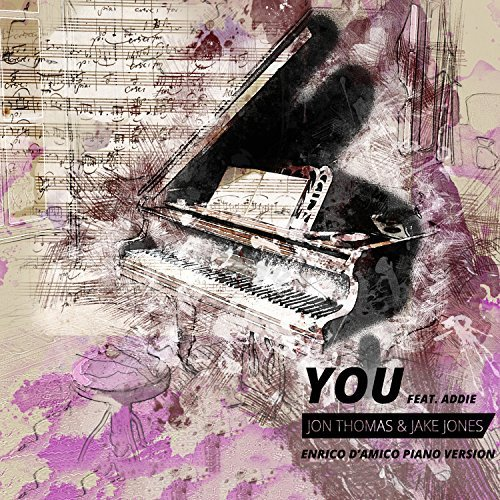 JON THOMAS & JAKE JONES FEAT. ADDIE-You (enrico D´amico Piano Version)