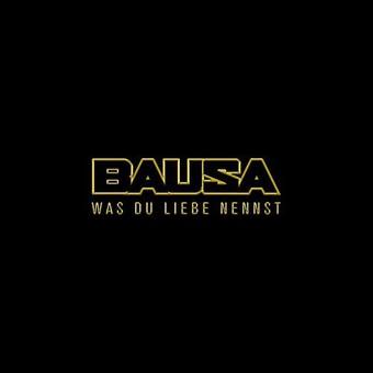 BAUSA-Was Du Liebe Nennst