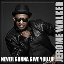 JEROME WALKER-Never Gonna Give You Up