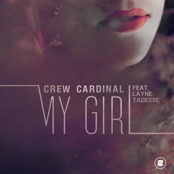 CREW CARDINAL FEAT. LAYNE TADESSE-My Girl