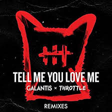 GALANTIS X THROTTLE-Tell Me You Love Me