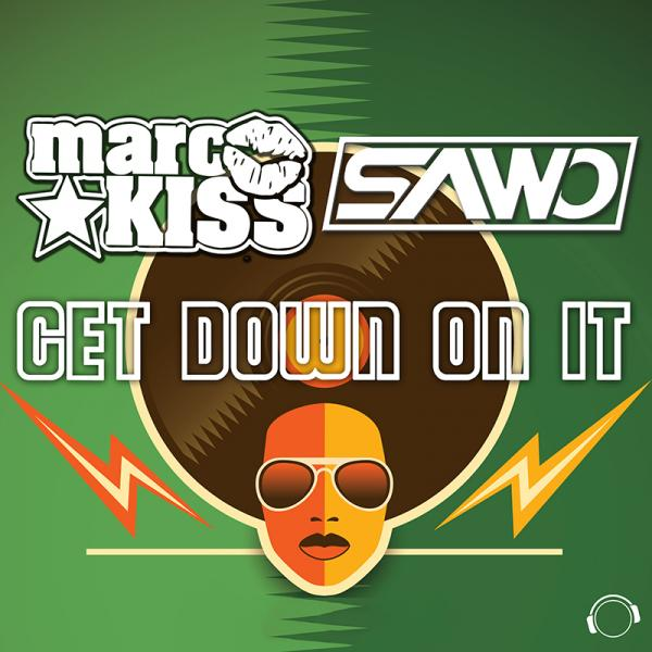 MARC KISS & SAWO-Get Down On It