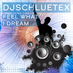 DJSCHLUETEX-Feel What I Dream