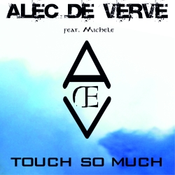 ALEC DE VERVE FEAT. MICHELE-Touch So Much