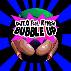 DJT.O FEAT. KRYSIE-Bubble Up
