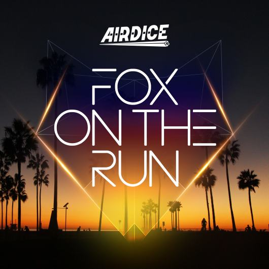 AIRDICE-Fox On The Run