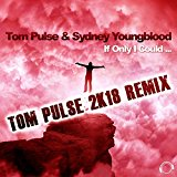 TOM PULSE & SYDNEY YOUNGBLOOD-If Only I Could 2k18
