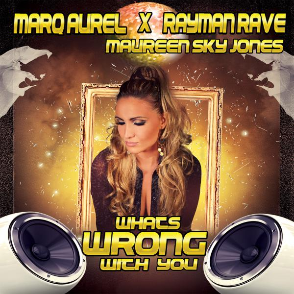 MARQ AUREL & RAYMAN RAVE FEAT. MAUREEN SKY JONES-What´s Wrong With You