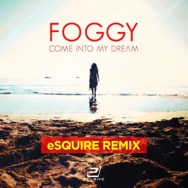 FOGGY-Come Into My Dream (esquire Remix)